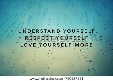Motivational And Inspirational Quotes   Understand Yourself, Respect  Yourself, Love Yourself More. With