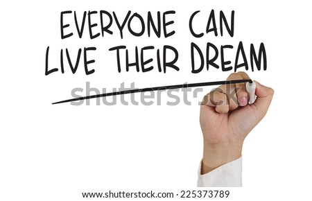Motivational concept image of a hand holding marker and write everyone can live their dream isolated on white - stock photo