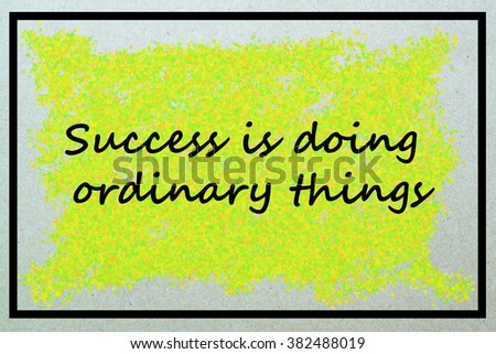 Motivational Inspirational Business Quote / Success is doing ordinary things - stock photo