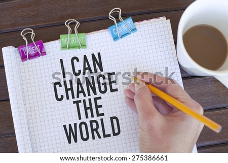 Motivational Phrase I Can Change The World - stock photo