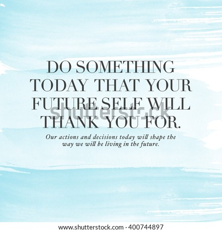 Motivational Quote On Watercolor Background   Do Something Today That Your  Future Self Will Thank You