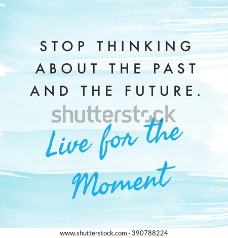Motivational Quote On Watercolor Background   Stop Thinking About The Past  And The Future, Live