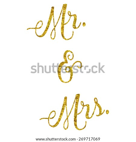 Mr. and Mrs. Glittery Gold Faux Foil Metallic Inspirational Quote Isolated on White Background - stock photo