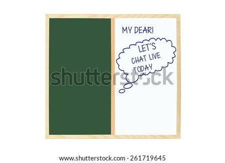 My Dear Let's Chat Live today thought bubble on dry white board green chalkboard isolated on white background - stock photo