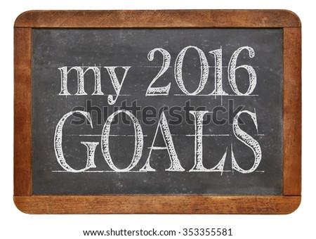 My 2016 goals - white chalk text on a vintage slate blackboard - stock photo