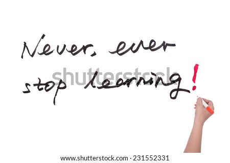 Never ever stop learning words written on white board - stock photo