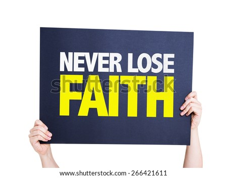 Never Lose Faith card isolated on white - stock photo