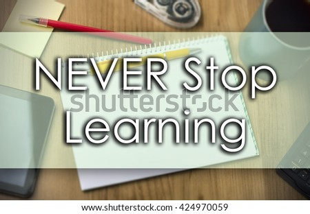 NEVER Stop Learning - business concept with text - horizontal image