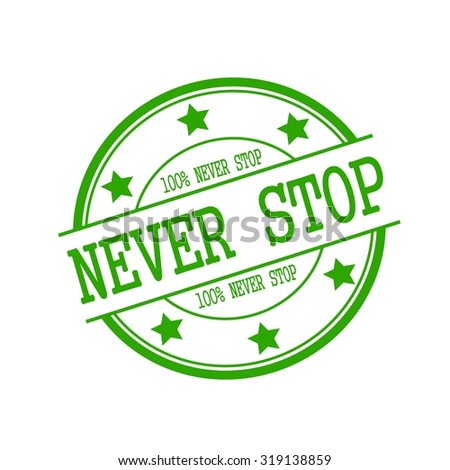 never stop stamp text on green circle on a white background and star