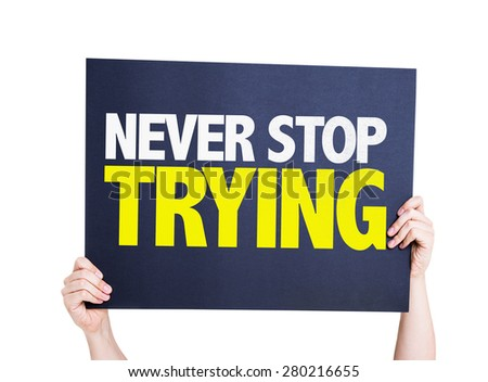 Never Stop Trying card isolated on white - stock photo