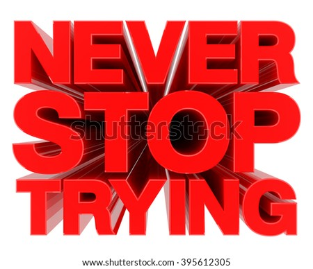 NEVER STOP TRYING word on white background 3d rendering - stock photo