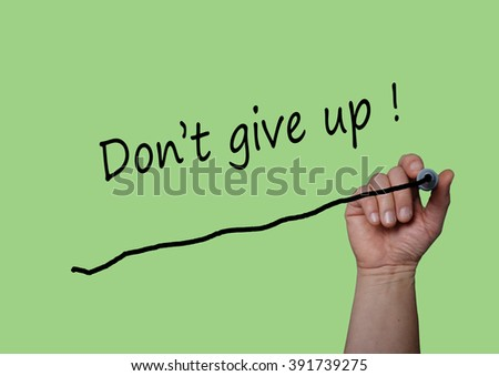 New concept of hand writing DON'T GIVE UP  with Marker on  visual screen, board. Life, Love and Business success concept design.