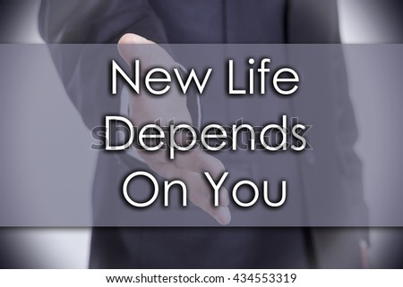 New Life Depends On You - business concept with text - horizontal image - stock photo
