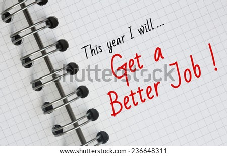 New Year Resolution, Get a Better Job. - stock photo