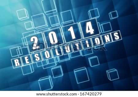 new year 2014 resolutions - text in 3d blue glass boxes with white figures, business holiday concept - stock photo