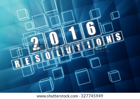 new year 2016 resolutions - text in 3d blue glass boxes with white figures, business holiday concept - stock photo