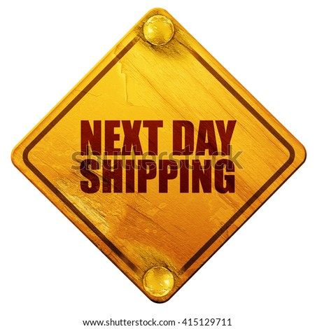 next day shipping, 3D rendering, isolated grunge yellow road sign - stock photo