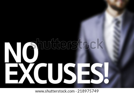 No Excuses written on a board with a business man on background - stock photo