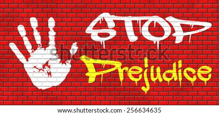 no prejudice, dont judge the unknown hostality and dislike against other race  prejudgment opinion  favoritism towards one's own groups graffiti on red brick wall, text and hand - stock photo