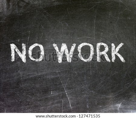 No work Text on Blackboard - stock photo