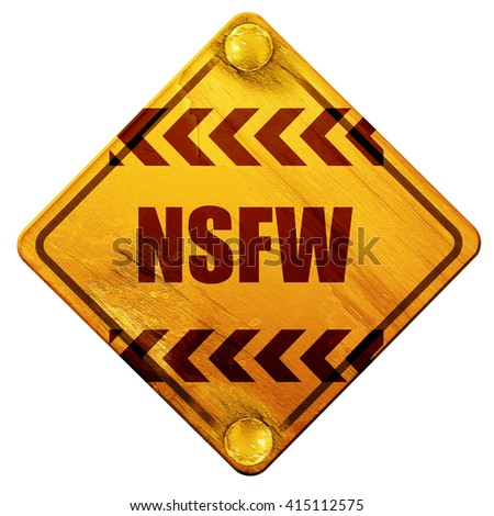 Not safe for work sign, 3D rendering, isolated grunge yellow road sign - stock photo