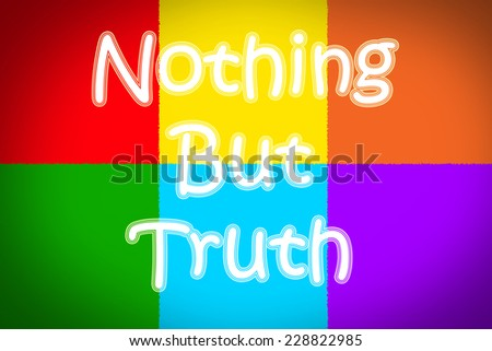 Nothing But Truth Concept text on background - stock photo