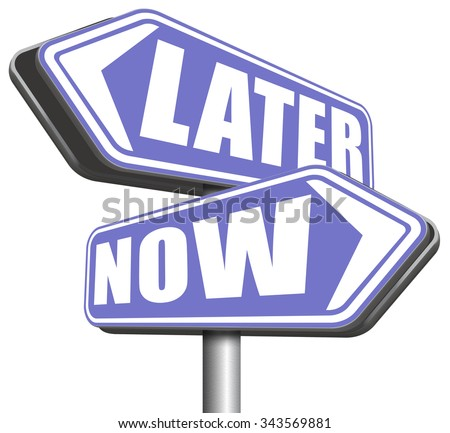 now or later time to act dont waste window of opportunity urgent action required no delay the sooner the better  - stock photo