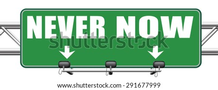 now or never the time to act is now dont forget last chance or opportunity fast action required the time is now high importance road sign arrow  - stock photo