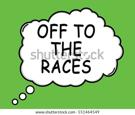 OFF TO THE RACES speech thought bubble cloud text green.