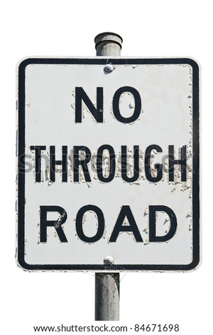 old no through road traffic sign isolated on a white background - stock photo