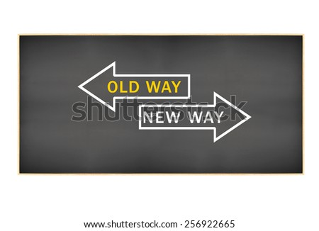 Old Way New Way  arrows blackboard isolated on white background - stock photo