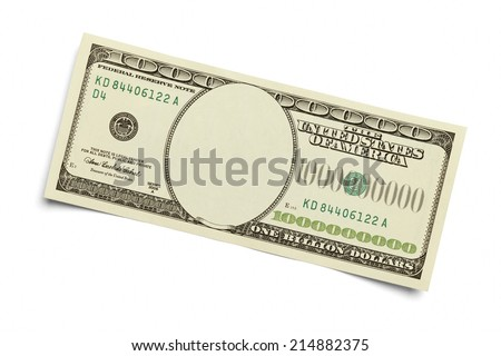 One Billion Dollar Bill With Cut Out Face Isolated on White Background.
