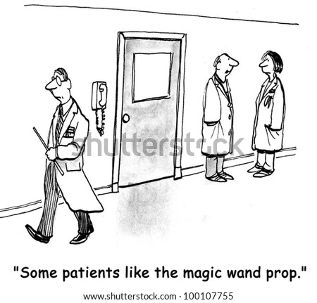 "One doctor says to another, ""Some patients like the magic wand prop"". - stock photo"