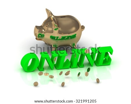 ONLINE - inscription of bright green letters and gold Piggy on white background - stock photo