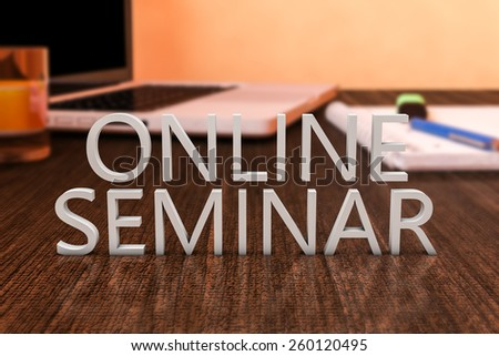 Online Seminar - letters on wooden desk with laptop computer and a notebook. 3d render illustration. - stock photo