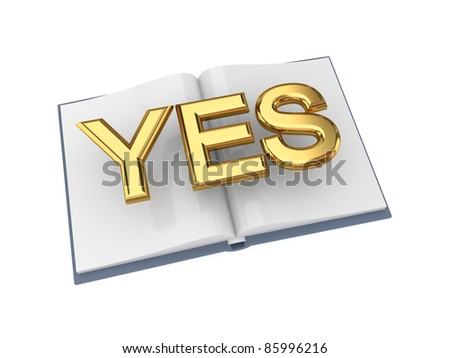 Opened book with golden word YES.Isolated on white background.3d rendered. - stock photo