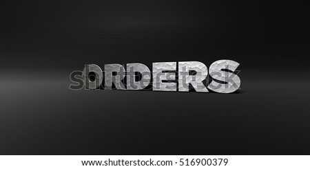 ORDERS - hammered metal finish text on black studio - 3D rendered royalty free stock photo. This image can be used for an online website banner ad or a print postcard.