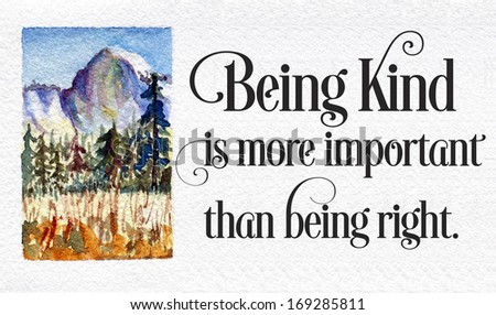 original art, watercolor painting with inspirational message: being kind is more important than being right. - stock photo