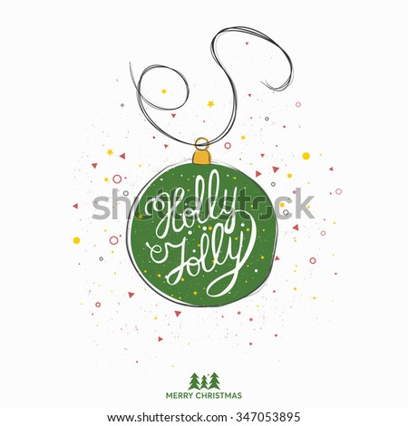 Original handwritten Xmas lettering illustration. Holly Jolly - fun design element type over decoration. Christmas art design. Great design element for congratulation or greeting cards and posters.