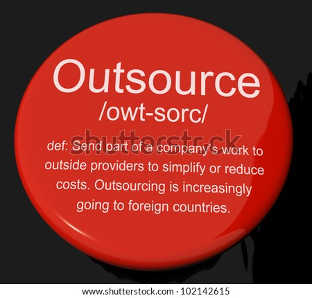 Outsource Definition Button Shows Subcontracting Suppliers And Freelance - stock photo