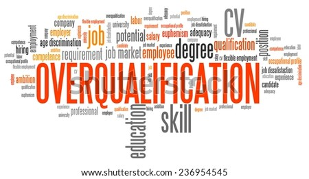 Overqualification - employment issues and concepts word cloud illustration. Word collage concept. - stock photo