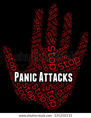 Panic Attacks Meaning Warning Sign And Stopped - stock photo