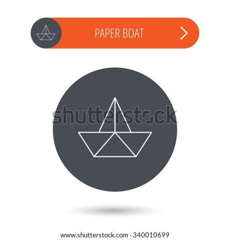Paper boat icon. Origami ship sign. Sailing symbol. Gray flat circle button. Orange button with arrow.