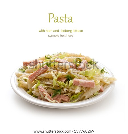 Pasta with ham and iceberg lettuce under bechamel sauce
