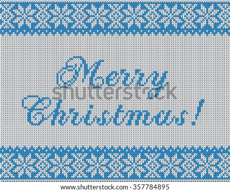 Pattern on the theme of the winter holidays with a picture of the Norwegian patterns and snowflakes. Wool knitted texture. The inscription Merry Christmas. Illustration