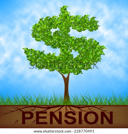 Pension Tree Meaning Finish Working And Reforestation - stock photo