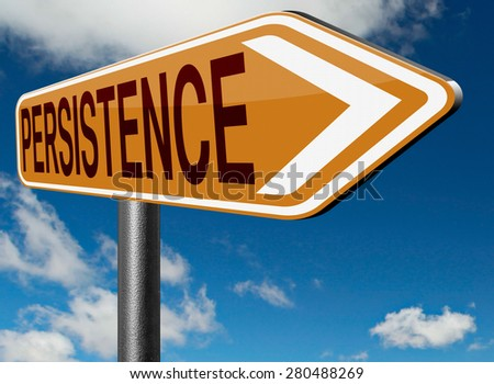 Persistence try again untill you succeed, never give up hope for success. keep going dont quit - stock photo