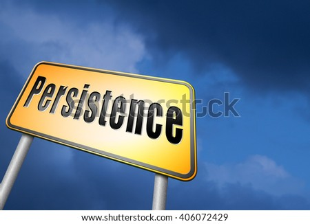Persistence will pay off! Never stop or quit! Keep on trying, try again until you succeed determination, never give up and hope for success, road sign billboard.  - stock photo