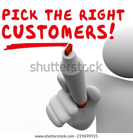 Pick the Right Customers man writing words targeting prospects or audience to sell products and services - stock photo