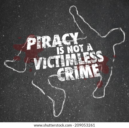 Piracy is Not a Victimless Crime words on a chalk outline of a dead body and blood on the pavement - stock photo